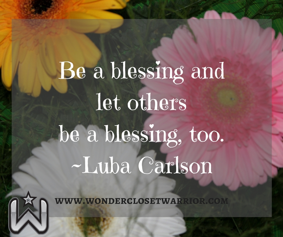 Be a blessing and let other be a blessing to you